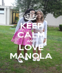 KEEP CALM AND LOVE MANOLA - Personalised Poster A1 size