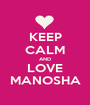 KEEP CALM AND LOVE MANOSHA - Personalised Poster A1 size