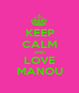 KEEP CALM AND LOVE MANOU - Personalised Poster A1 size