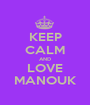 KEEP CALM AND LOVE MANOUK - Personalised Poster A1 size