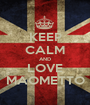 KEEP CALM AND LOVE MAOMETTO - Personalised Poster A1 size