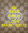 KEEP CALM AND LOVE MARC CRUZ - Personalised Poster A1 size