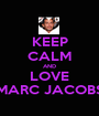 KEEP CALM AND LOVE MARC JACOBS - Personalised Poster A1 size