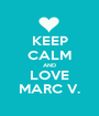 KEEP CALM AND LOVE MARC V. - Personalised Poster A1 size