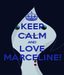 KEEP CALM AND LOVE MARCELINE! - Personalised Poster A1 size