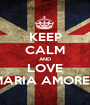 KEEP CALM AND LOVE MARIA AMORES - Personalised Poster A1 size