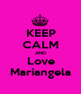 KEEP CALM AND Love Mariangela - Personalised Poster A1 size