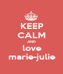 KEEP CALM AND love marie-julie - Personalised Poster A1 size