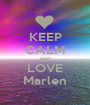 KEEP CALM AND LOVE Marlen - Personalised Poster A1 size