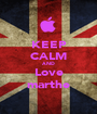 KEEP CALM AND Love marthe - Personalised Poster A1 size