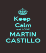 Keep  Calm and LOVE MARTIN CASTILLO - Personalised Poster A1 size