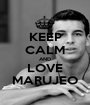 KEEP CALM AND LOVE MARUJEO - Personalised Poster A1 size
