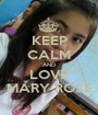 KEEP CALM AND LOVE MARY ROSE - Personalised Poster A1 size