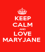 KEEP CALM AND LOVE MARYJANE  - Personalised Poster A1 size