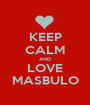 KEEP CALM AND LOVE MASBULO - Personalised Poster A1 size