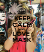 KEEP CALM AND  LOVE   MASK - Personalised Poster A1 size