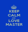 KEEP CALM AND  LOVE MASTER - Personalised Poster A1 size