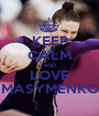 KEEP CALM AND LOVE MASYMENKO - Personalised Poster A1 size