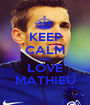 KEEP CALM AND LOVE MATHIEU - Personalised Poster A1 size