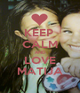 KEEP  CALM AND LOVE MATIJA - Personalised Poster A1 size