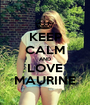 KEEP CALM AND LOVE MAURINE - Personalised Poster A1 size