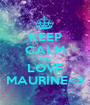 KEEP CALM AND LOVE MAURINE<3 - Personalised Poster A1 size