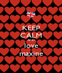 KEEP CALM AND love maxine - Personalised Poster A1 size