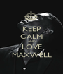 KEEP CALM AND LOVE MAXWELL - Personalised Poster A1 size