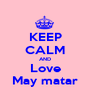 KEEP CALM AND Love May matar - Personalised Poster A1 size