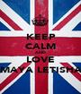 KEEP CALM AND LOVE MAYA LETISHA - Personalised Poster A1 size