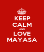 KEEP CALM AND LOVE MAYASA - Personalised Poster A1 size