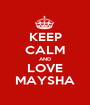 KEEP CALM AND LOVE MAYSHA - Personalised Poster A1 size