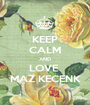 KEEP CALM AND LOVE  MAZ KECENK - Personalised Poster A1 size