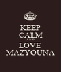 KEEP CALM AND LOVE  MAZYOUNA - Personalised Poster A1 size
