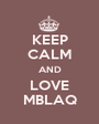 KEEP CALM AND LOVE MBLAQ - Personalised Poster A1 size