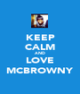 KEEP CALM AND LOVE MCBROWNY - Personalised Poster A1 size