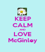 KEEP CALM AND LOVE McGinley - Personalised Poster A1 size