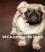 KEEP CALM AND LOVE MCKENNA PETERS - Personalised Poster A1 size