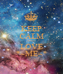 KEEP CALM AND LOVE *~ME~* - Personalised Poster A1 size