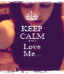 KEEP CALM AND Love Me... - Personalised Poster A1 size