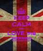 KEEP CALM AND LOVE me !!!!!!!!!!!!!! - Personalised Poster A1 size