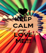 KEEP CALM AND LOVE ME!!!! - Personalised Poster A1 size