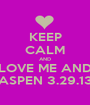 KEEP CALM AND LOVE ME AND ASPEN 3.29.13 - Personalised Poster A1 size