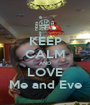 KEEP CALM AND LOVE Me and Eve - Personalised Poster A1 size
