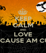 KEEP CALM AND LOVE ME CAUSE AM CUTE - Personalised Poster A1 size