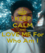 KEEP CALM AND LOVE ME For Who Am I - Personalised Poster A1 size