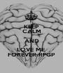 KEEP CALM AND LOVE ME  FOREVER RFGP - Personalised Poster A1 size