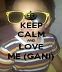 KEEP CALM AND LOVE ME (GANI) - Personalised Poster A1 size
