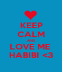 KEEP CALM AND LOVE ME  HABIBI <3 - Personalised Poster A1 size