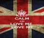 KEEP CALM AND LOVE ME  LOVE ME - Personalised Poster A1 size
